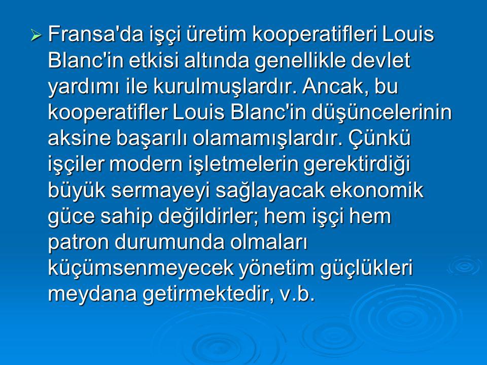  Fransa'da işçi üretim kooperatifleri Louis Blanc'in etkisi altında genellikle devlet yardımı ile kurulmuşlardır. Ancak, bu kooperatifler Louis Blanc