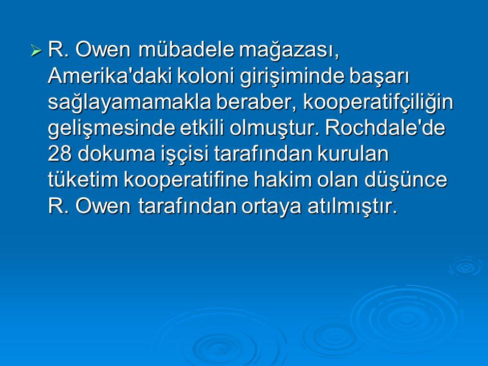  R. Owen mübadele mağazası, Amerika'daki koloni girişiminde başarı sağlayamamakla beraber, kooperatifçiliğin gelişmesinde etkili olmuştur. Rochdale'd
