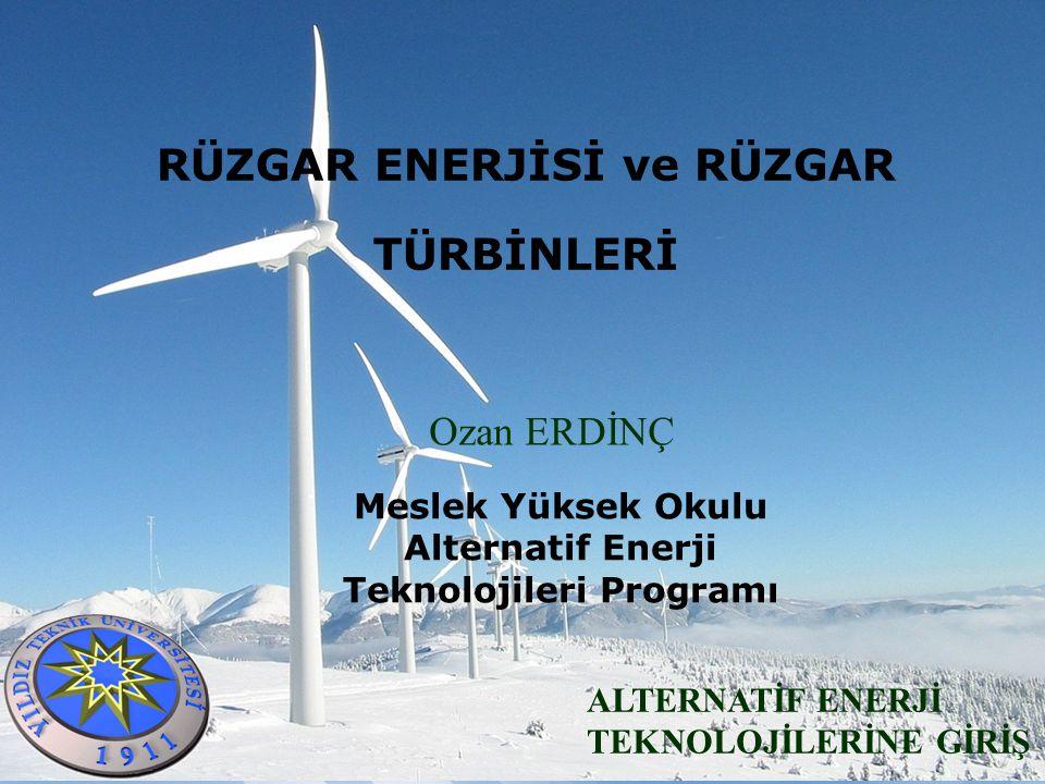 RÜZGAR ENERJİSİ ve RÜZGAR TÜRBİNLERİ ALTERNATİF ENERJİ TEKNOLOJİLERİNE GİRİŞ Ozan ERDİNÇ Meslek Yüksek Okulu Alternatif Enerji Teknolojileri Programı