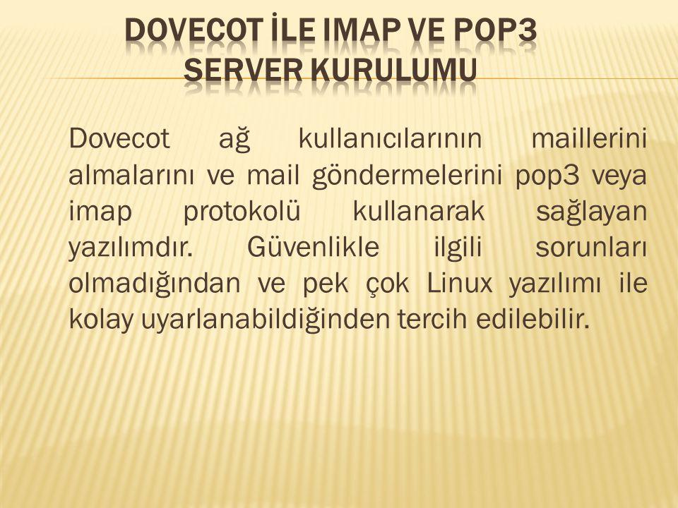 Dovecot ağ kullanıcılarının maillerini almalarını ve mail göndermelerini pop3 veya imap protokolü kullanarak sağlayan yazılımdır.