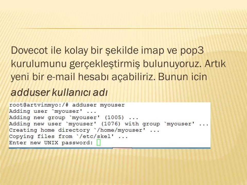 Dovecot ile kolay bir şekilde imap ve pop3 kurulumunu gerçekleştirmiş bulunuyoruz.