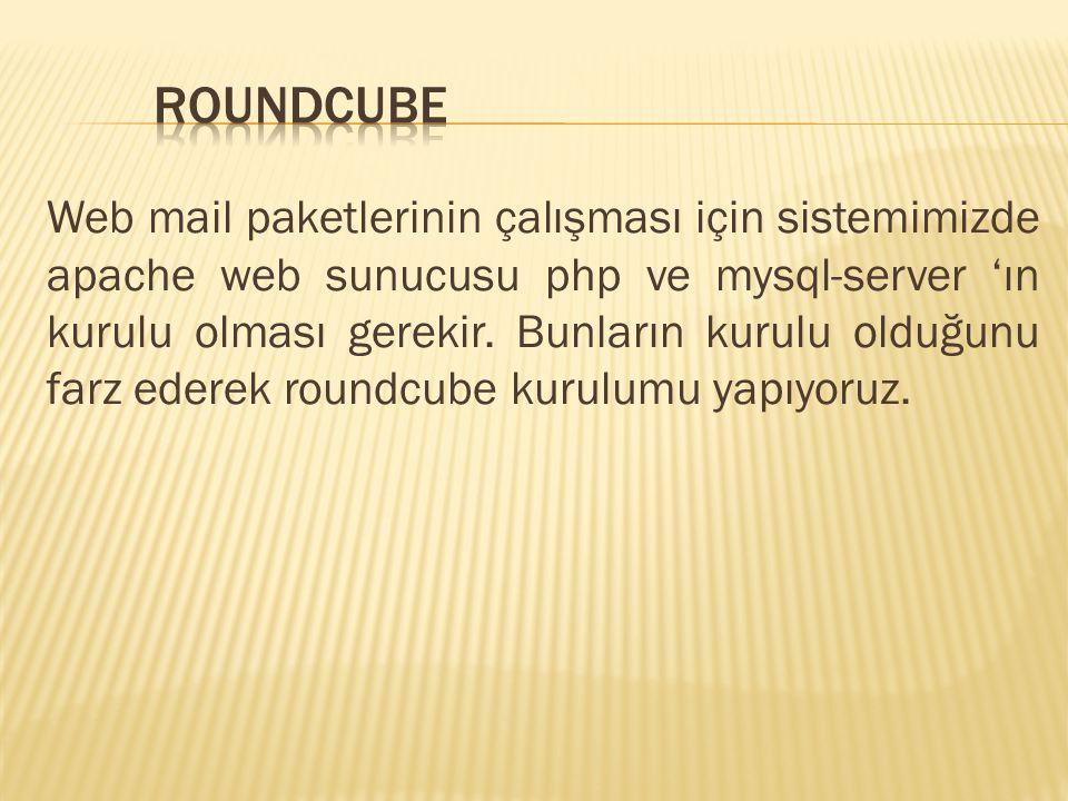 Web mail paketlerinin çalışması için sistemimizde apache web sunucusu php ve mysql-server 'ın kurulu olması gerekir.
