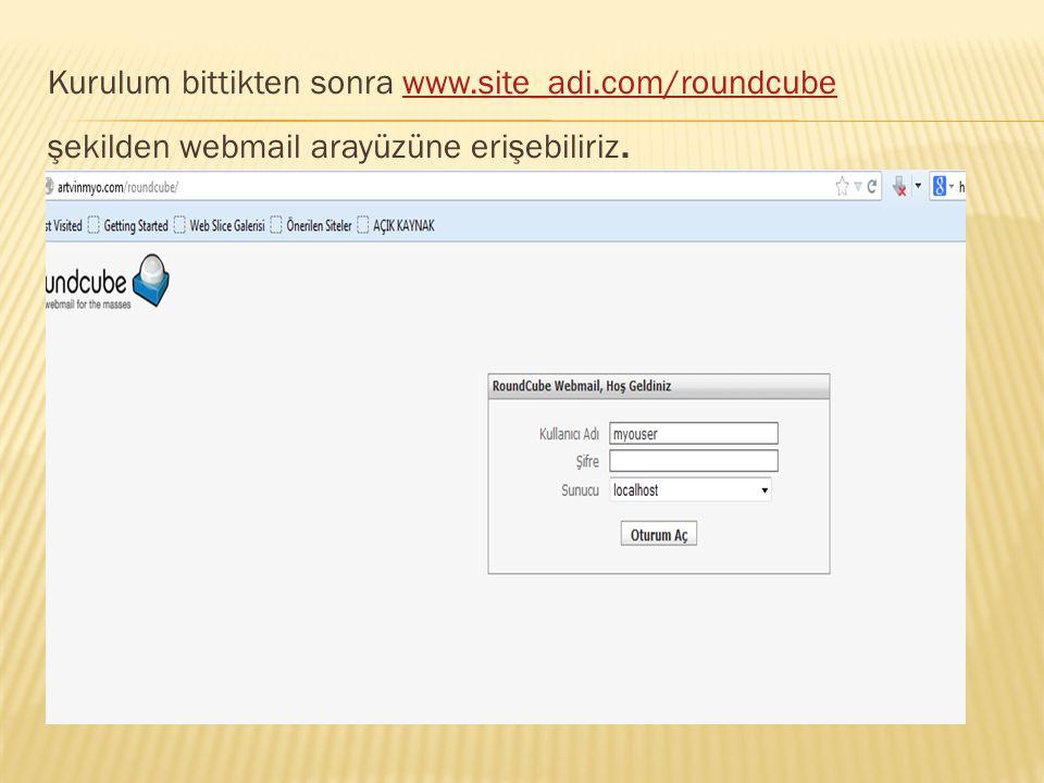 Kurulum bittikten sonra www.site_adi.com/roundcubewww.site_adi.com/roundcube şekilden webmail arayüzüne erişebiliriz.
