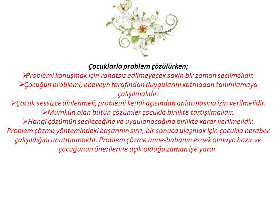 Çocuklarla problem çözülürken;  Problemi konuşmak için rahatsız edilmeyecek sakin bir zaman seçilmelidir.  Çocuğun problemi, ebeveyn tarafından duyg