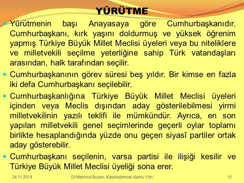 YÜRÜTME Yürütmenin başı Anayasaya göre Cumhurbaşkanıdır. Cumhurbaşkanı, kırk yaşını doldurmuş ve yüksek öğrenim yapmış Türkiye Büyük Millet Meclisi üy