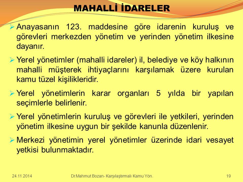 MAHALLİ İDARELER  Anayasanın 123. maddesine göre idarenin kuruluş ve görevleri merkezden yönetim ve yerinden yönetim ilkesine dayanır.  Yerel yöneti