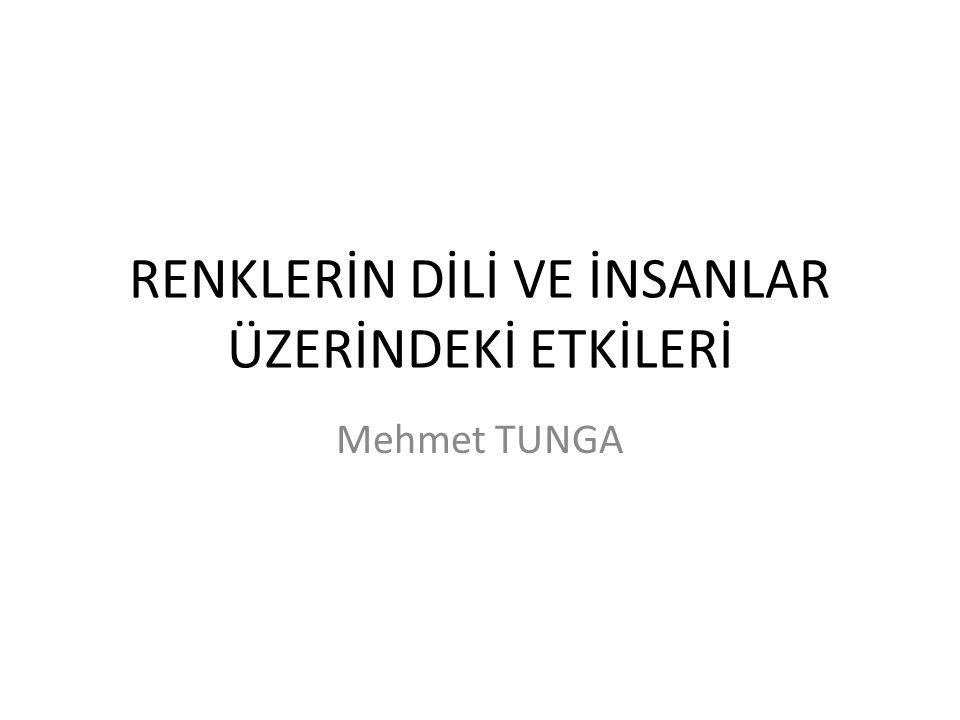 RENKLERİN DİLİ VE İNSANLAR ÜZERİNDEKİ ETKİLERİ Mehmet TUNGA