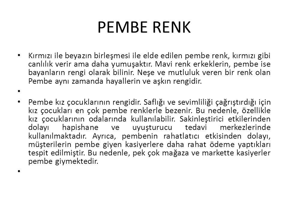 PEMBE RENK Kırmızı ile beyazın birleşmesi ile elde edilen pembe renk, kırmızı gibi canlılık verir ama daha yumuşaktır. Mavi renk erkeklerin, pembe ise