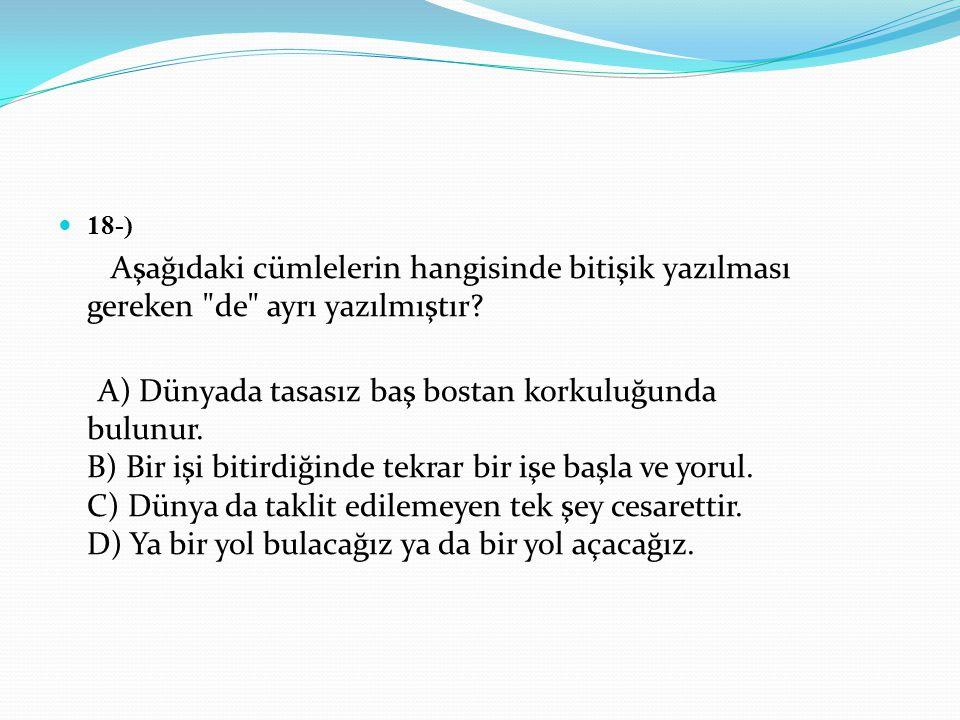 18-) Aşağıdaki cümlelerin hangisinde bitişik yazılması gereken