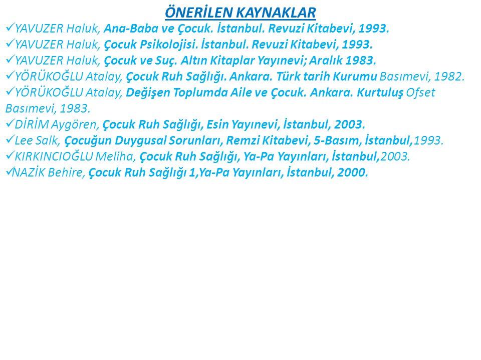 ÖNERİLEN KAYNAKLAR YAVUZER Haluk, Ana-Baba ve Çocuk. İstanbul. Revuzi Kitabevi, 1993. YAVUZER Haluk, Çocuk Psikolojisi. İstanbul. Revuzi Kitabevi, 199
