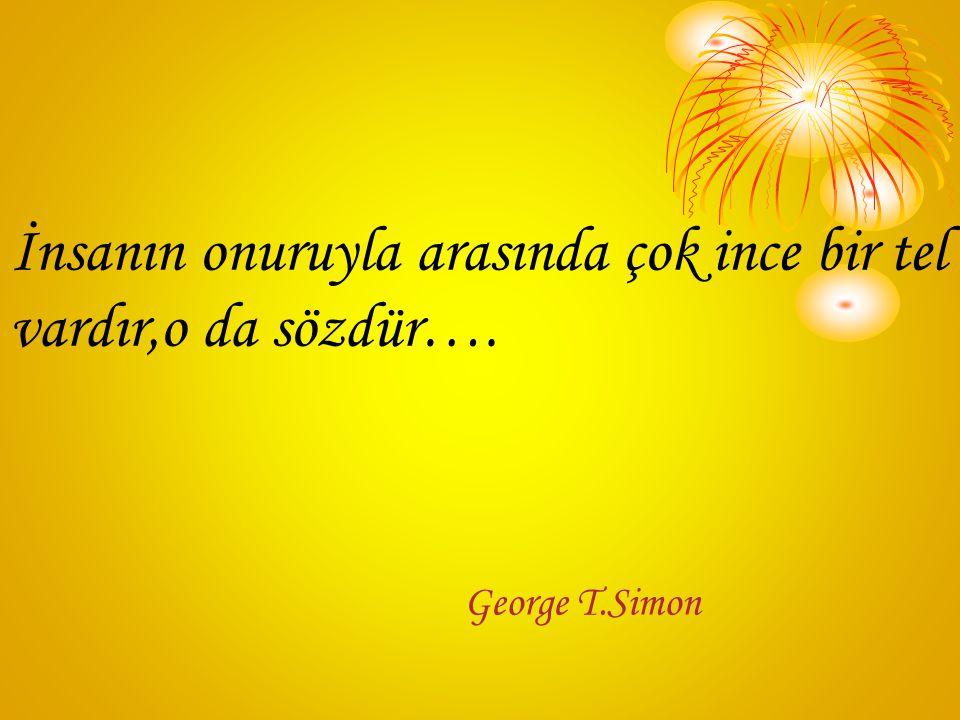 En vefakar dostumuz gölgemizdir bilirsiniz. Ama unutmayın ki; o da yoldaşlık etmek için güneşli havayı bekler. » Georg Wilhelm Friedrich Hegel