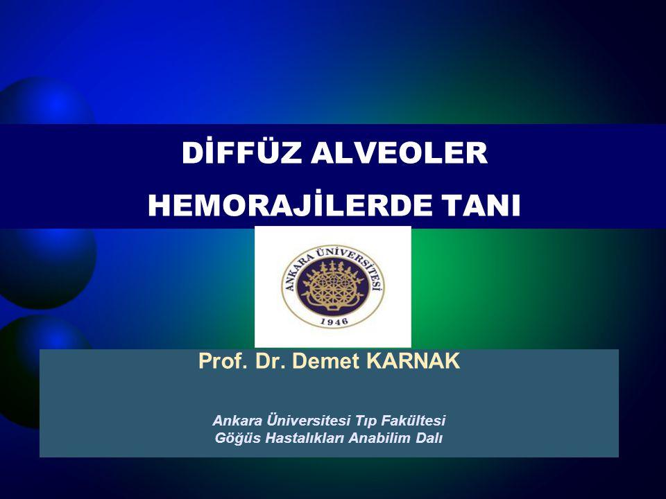 DİFFÜZ ALVEOLER HEMORAJİLERDE TANI Prof. Dr. Demet KARNAK Ankara Üniversitesi Tıp Fakültesi Göğüs Hastalıkları Anabilim Dalı
