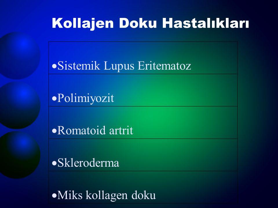 Kollajen Doku Hastalıkları  Sistemik Lupus Eritematoz  Polimiyozit  Romatoid artrit  Skleroderma  Miks kollagen doku