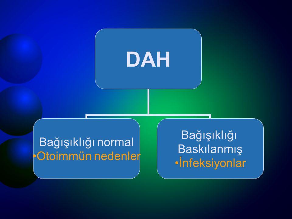 DAH Bağışıklığı normal Otoimmün nedenler Bağışıklığı Baskılanmış İnfeksiyonlar