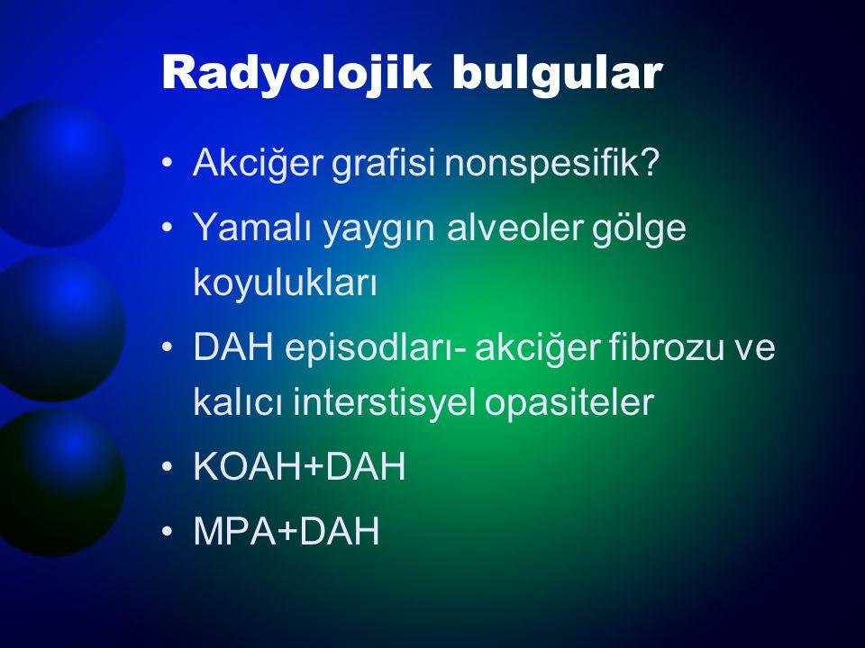 Radyolojik bulgular Akciğer grafisi nonspesifik? Yamalı yaygın alveoler gölge koyulukları DAH episodları- akciğer fibrozu ve kalıcı interstisyel opasi