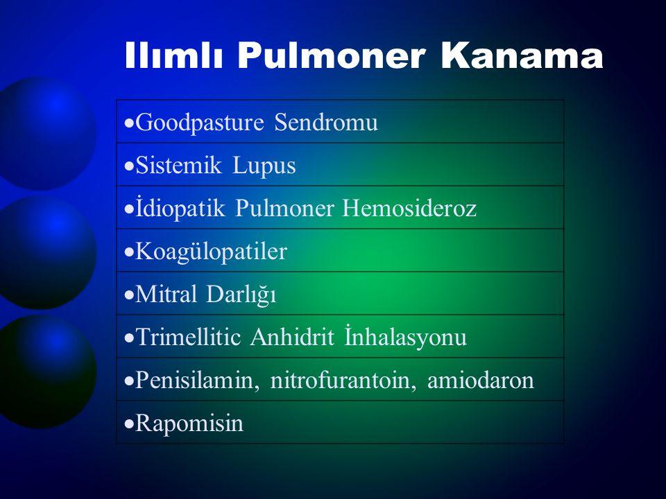 Ilımlı Pulmoner Kanama  Goodpasture Sendromu  Sistemik Lupus  İdiopatik Pulmoner Hemosideroz  Koagülopatiler  Mitral Darlığı  Trimellitic Anhidr