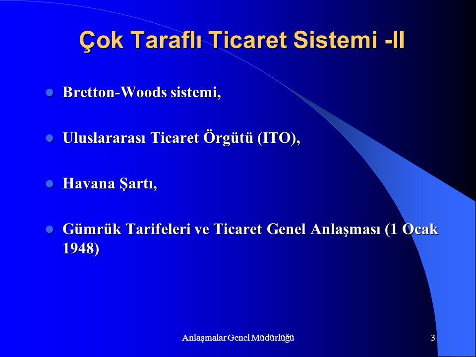Anlaşmalar Genel Müdürlüğü4 Çok Taraflı Ticaret Sistemi -III Amaçlar: Ticaretin serbestleştirilmesi, Ticaretin serbestleştirilmesi, Ticari engellerin kaldırılması ve uluslararası ticaretin kural ve disiplinlere dayandırılması.