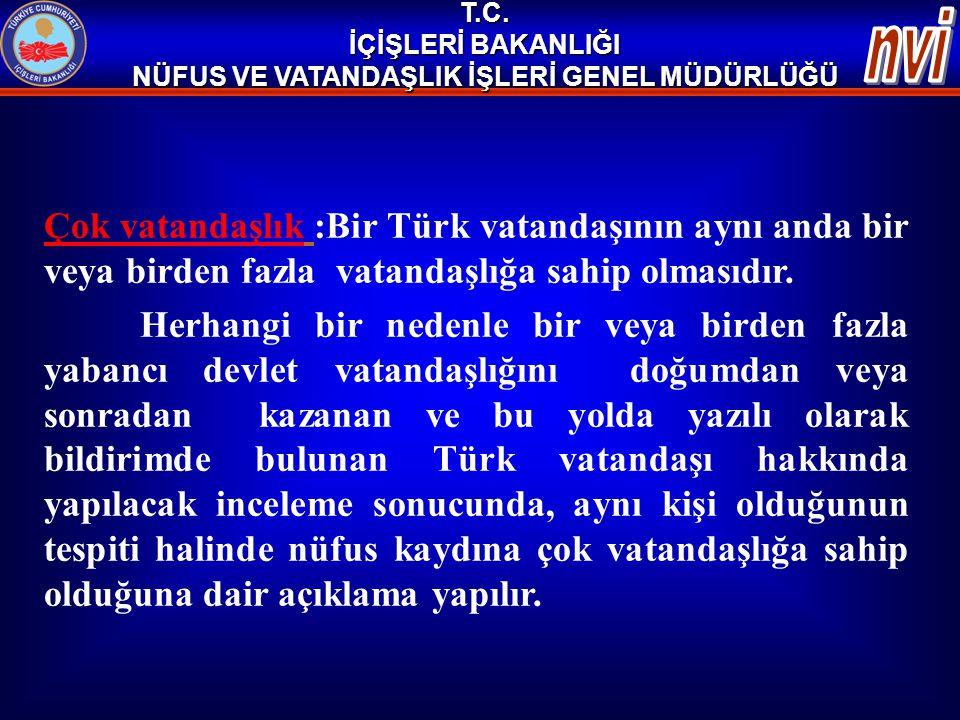 ÇOK VATANDAŞLIĞA İLİŞKİN AÇIKLAMA Bilindiği gibi, Türk vatandaşlığının yanı sıra başka bir devlet vatandaşlığını kazanan ve bu yolda bildirimde bulunan kişilerin çok vatandaşlığa ilişkin iş ve işlemleri 5901 Sayılı Kanunun 44 üncü maddesi uyarınca nüfus idarelerince yürütülmektedir.