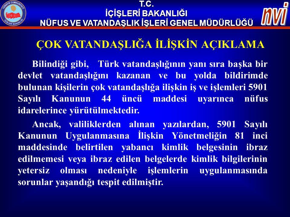 ÇOK VATANDAŞLIĞA İLİŞKİN AÇIKLAMA Bilindiği gibi, Türk vatandaşlığının yanı sıra başka bir devlet vatandaşlığını kazanan ve bu yolda bildirimde buluna