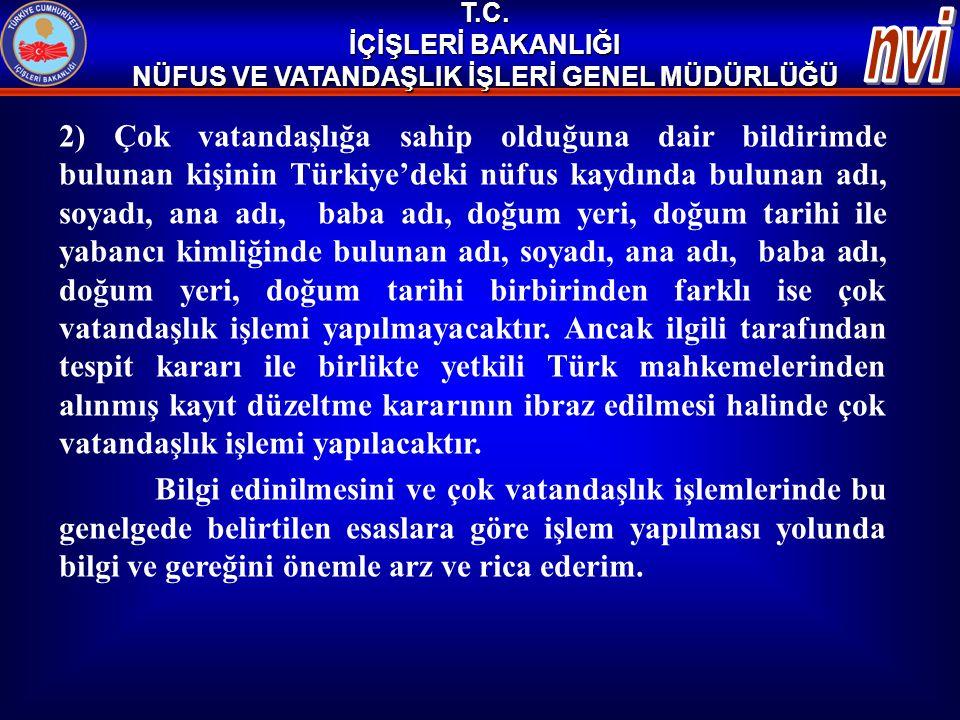 T.C. İÇİŞLERİ BAKANLIĞI NÜFUS VE VATANDAŞLIK İŞLERİ GENEL MÜDÜRLÜĞÜ 2) Çok vatandaşlığa sahip olduğuna dair bildirimde bulunan kişinin Türkiye'deki nü