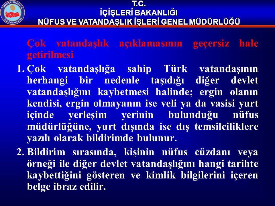 Çok vatandaşlık açıklamasının geçersiz hale getirilmesi 1.Çok vatandaşlığa sahip Türk vatandaşının herhangi bir nedenle taşıdığı diğer devlet vatandaş