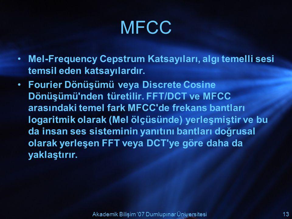 Akademik Bilişim '07 Dumlupınar Üniversitesi13 MFCC Mel-Frequency Cepstrum Katsayıları, algı temelli sesi temsil eden katsayılardır. Fourier Dönüşümü