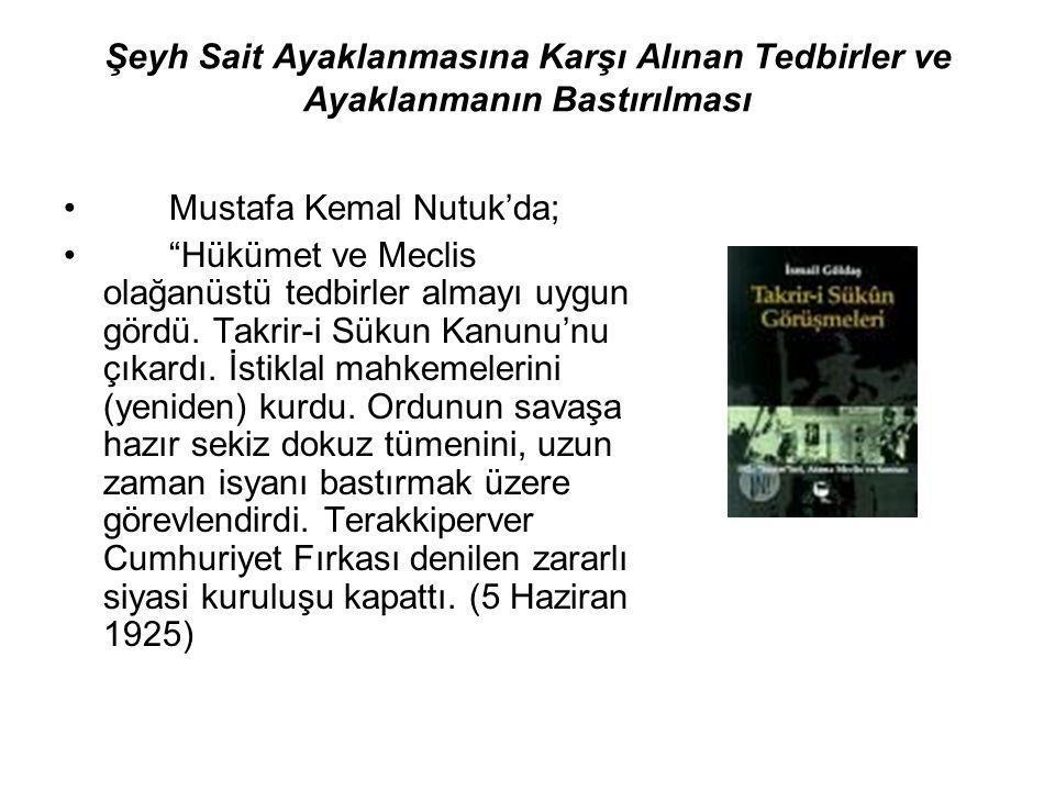 """Şeyh Sait Ayaklanmasına Karşı Alınan Tedbirler ve Ayaklanmanın Bastırılması Mustafa Kemal Nutuk'da; """"Hükümet ve Meclis olağanüstü tedbirler almayı uyg"""