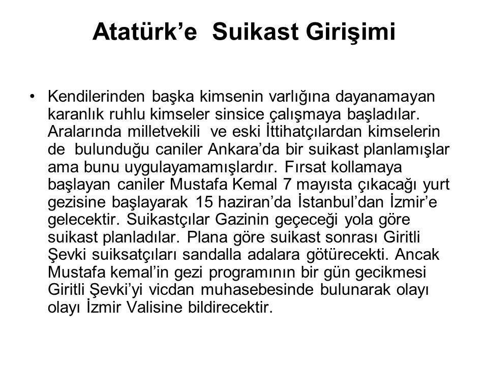Atatürk'e Suikast Girişimi Kendilerinden başka kimsenin varlığına dayanamayan karanlık ruhlu kimseler sinsice çalışmaya başladılar. Aralarında milletv