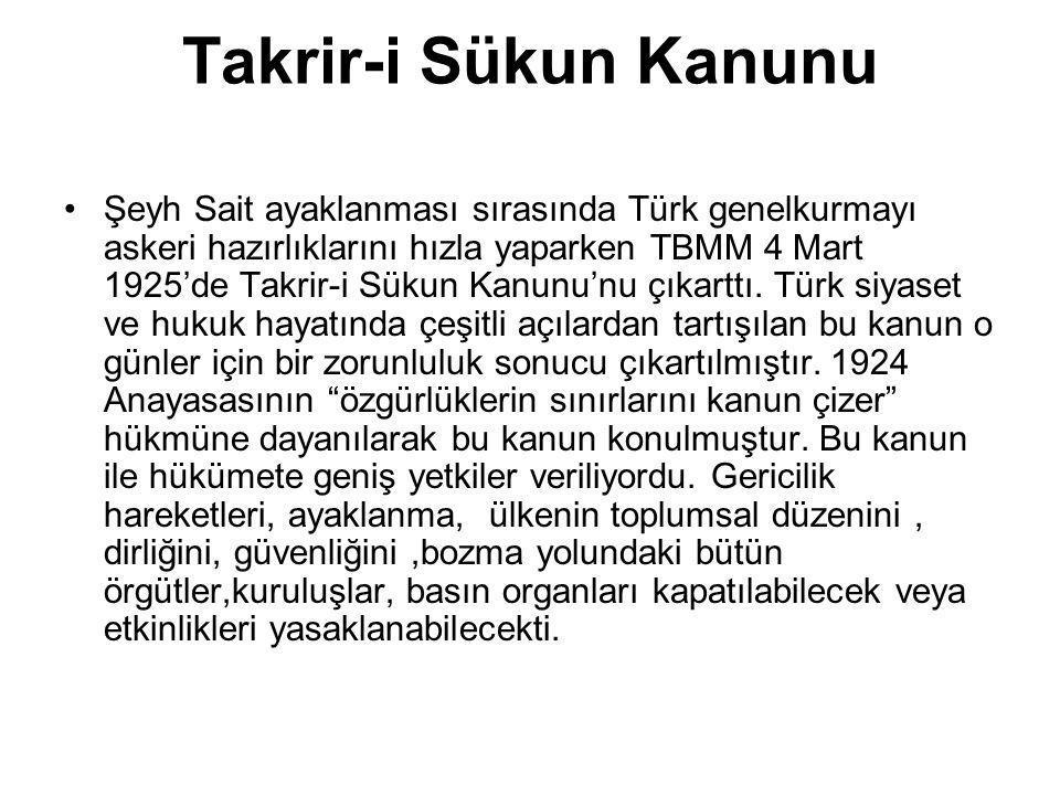 Takrir-i Sükun Kanunu Şeyh Sait ayaklanması sırasında Türk genelkurmayı askeri hazırlıklarını hızla yaparken TBMM 4 Mart 1925'de Takrir-i Sükun Kanunu