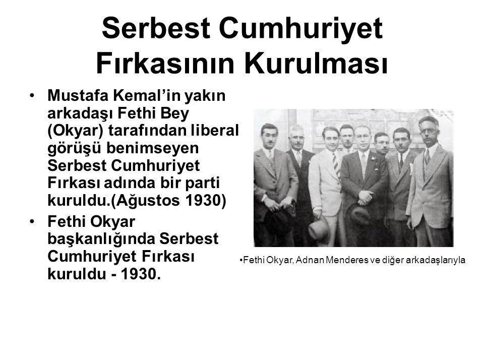 Serbest Cumhuriyet Fırkasının Kurulması Mustafa Kemal'in yakın arkadaşı Fethi Bey (Okyar) tarafından liberal görüşü benimseyen Serbest Cumhuriyet Fırk