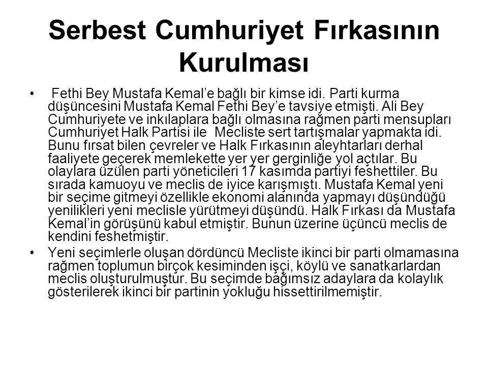 Serbest Cumhuriyet Fırkasının Kurulması Fethi Bey Mustafa Kemal'e bağlı bir kimse idi. Parti kurma düşüncesini Mustafa Kemal Fethi Bey'e tavsiye etmiş