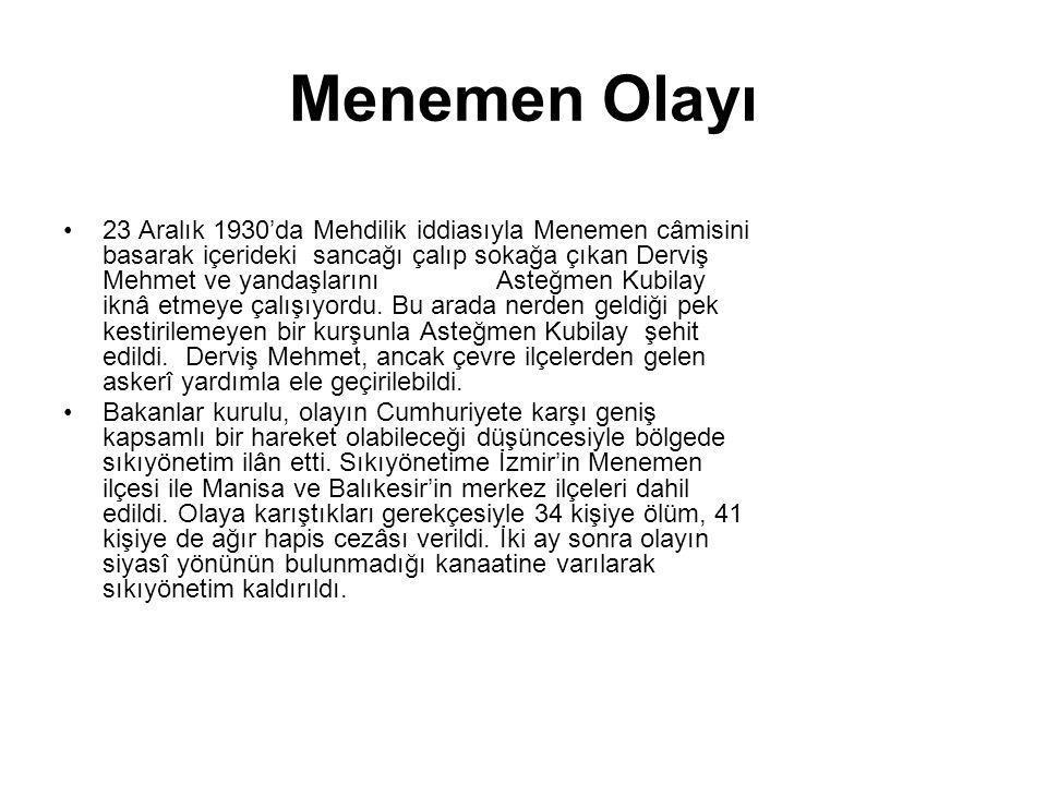 Menemen Olayı 23 Aralık 1930'da Mehdilik iddiasıyla Menemen câmisini basarak içerideki sancağı çalıp sokağa çıkan Derviş Mehmet ve yandaşlarını Asteğm