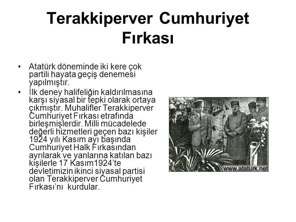 Terakkiperver Cumhuriyet Fırkası Atatürk döneminde iki kere çok partili hayata geçiş denemesi yapılmıştır. İlk deney halifeliğin kaldırılmasına karşı