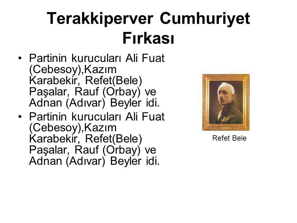 Terakkiperver Cumhuriyet Fırkası Partinin kurucuları Ali Fuat (Cebesoy),Kazım Karabekir, Refet(Bele) Paşalar, Rauf (Orbay) ve Adnan (Adıvar) Beyler id