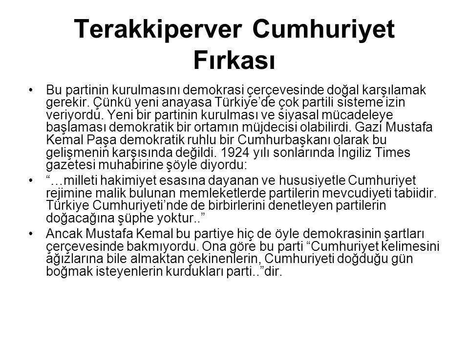 Terakkiperver Cumhuriyet Fırkası Bu partinin kurulmasını demokrasi çerçevesinde doğal karşılamak gerekir. Çünkü yeni anayasa Türkiye'de çok partili si
