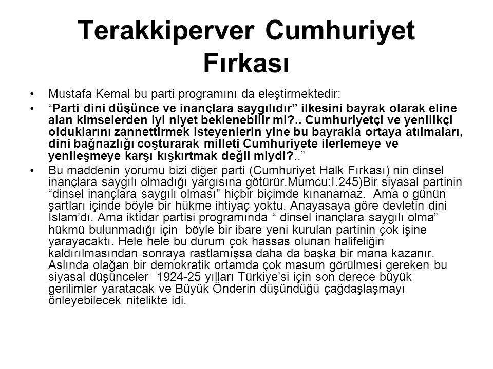 """Terakkiperver Cumhuriyet Fırkası Mustafa Kemal bu parti programını da eleştirmektedir: """"Parti dini düşünce ve inançlara saygılıdır"""" ilkesini bayrak ol"""