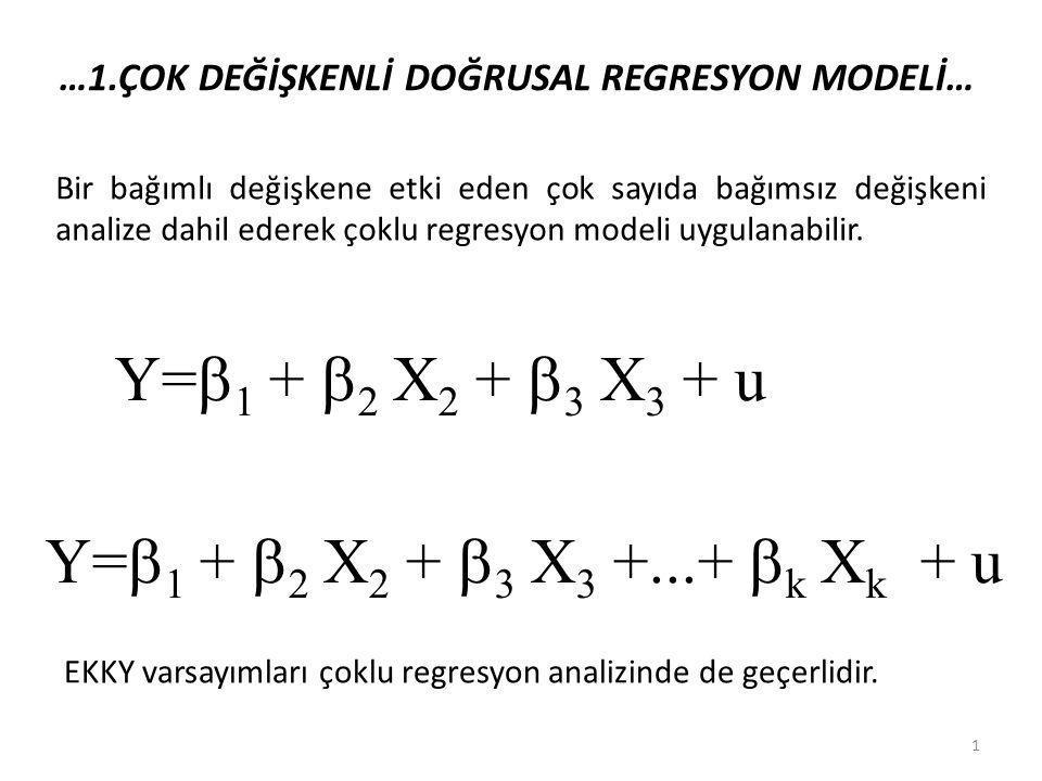 …1.ÇOK DEĞİŞKENLİ DOĞRUSAL REGRESYON MODELİ… Y=  1 + 2 2 X2 X2 + 3 3 X3 X3 + u + 2 2 X2 X2 + 3 3 X3 X3 +...+ k k X k + u Bir bağımlı değişkene etki eden çok sayıda bağımsız değişkeni analize dahil ederek çoklu regresyon modeli uygulanabilir.