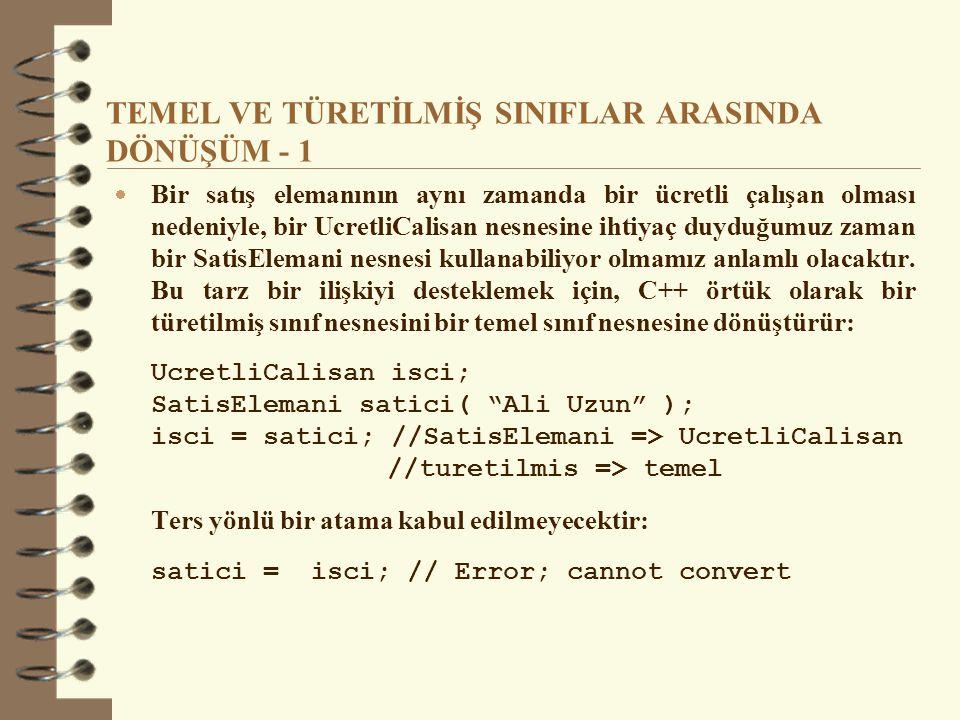 SANAL FONKSİYONLAR (örnek) int main() { temel *p, b; turetilmis1 d1; turetilmis2 d2; p = &b; p->sanalFonk(); p = &d1; p->sanalFonk(); p = &d2; p->sanalFonk(); return 0; } Program çıktısını belirleyiniz.