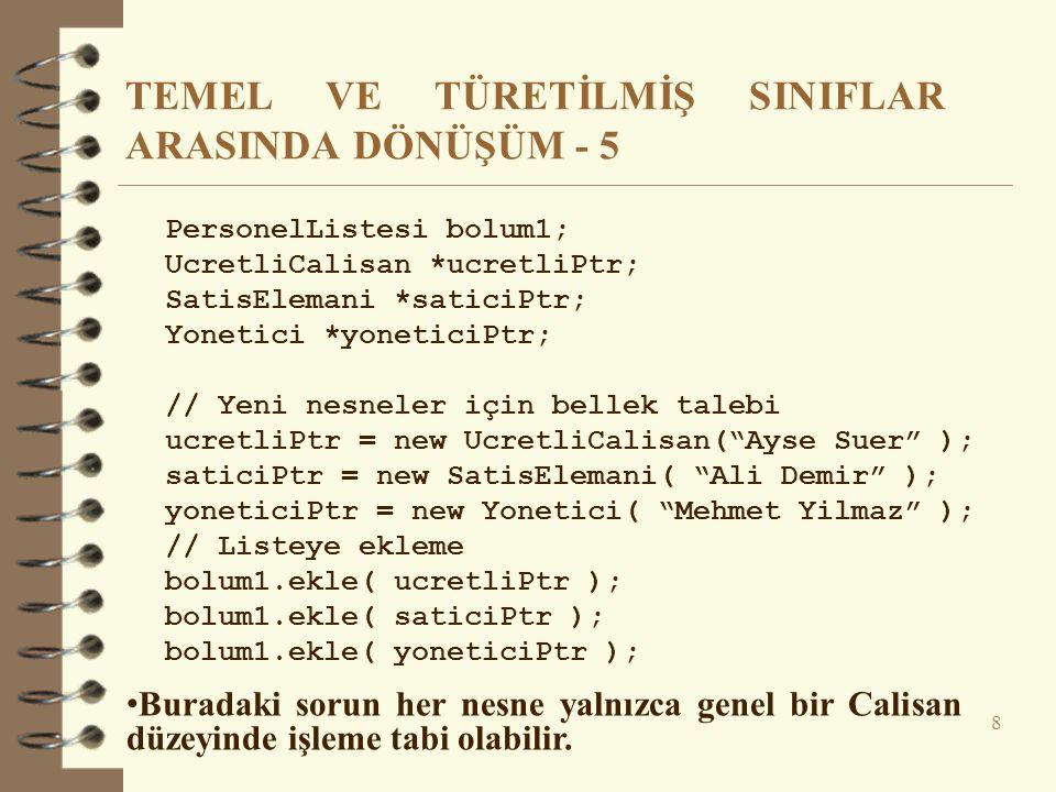 Sanallık Kalıtımla Aktarılır - 1  Sanal bir fonksiyon kalıtıldığında, sanal doğası da kalıtılır: #include using namespace std; class temel { public: virtual void sanalFonk() {cout << Temel sinif – sanalFonk\n ;} }; class turetilmis1 : public temel { public: void sanalFonk() {cout << Turetilmis sinif1 – sanalFonk\n ;} }; class turetilmis2 : public turetilmis1 { public: void sanalFonk() {cout << Turetilmis sinif2 – sanalFonk\n ;} };
