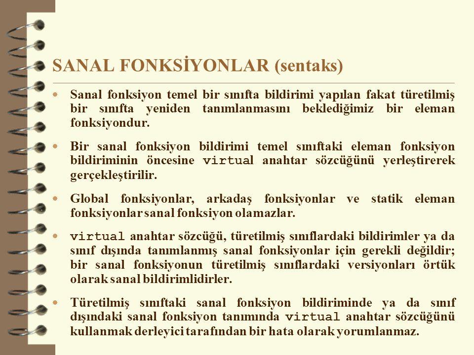 SANAL FONKSİYONLAR (sentaks)  Sanal fonksiyon temel bir sınıfta bildirimi yapılan fakat türetilmiş bir sınıfta yeniden tanımlanmasını beklediğimiz bir eleman fonksiyondur.