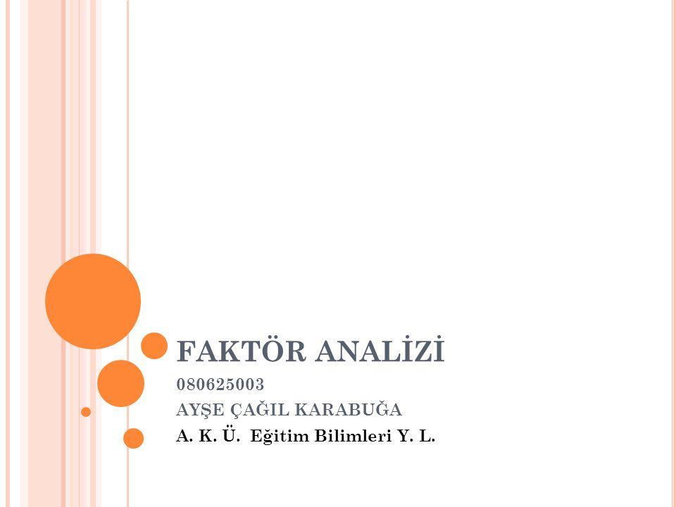 F AKTÖR A NALIZI A ŞAMALARı Faktör analizi çeşitli aşamalardan oluşan bir analiz tekniğidir.