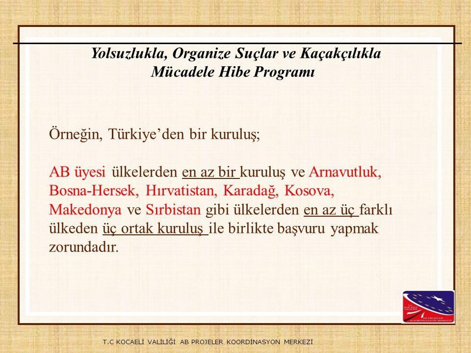 T.C KOCAELİ VALİLİĞİ AB PROJELER KOORDİNASYON MERKEZİ Örneğin, Türkiye'den bir kuruluş; AB üyesi ülkelerden en az bir kuruluş ve Arnavutluk, Bosna-Her