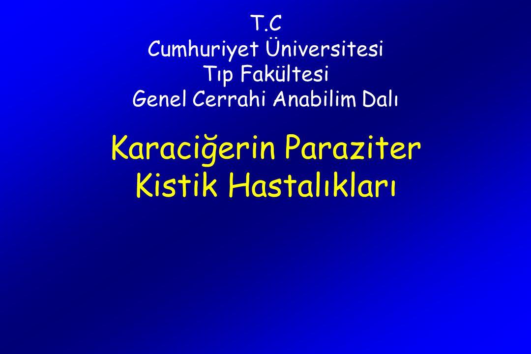 T.C Cumhuriyet Üniversitesi Tıp Fakültesi Genel Cerrahi Anabilim Dalı Karaciğerin Paraziter Kistik Hastalıkları