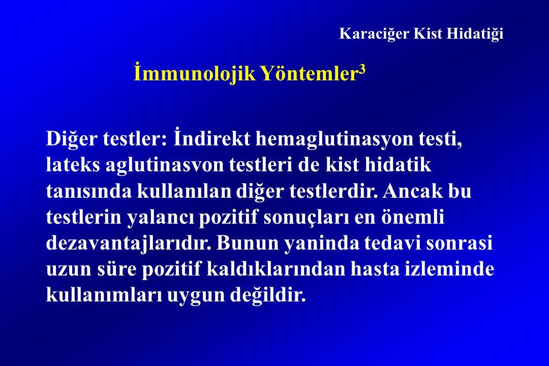 İmmunolojik Yöntemler 3 Diğer testler: İndirekt hemaglutinasyon testi, lateks aglutinasvon testleri de kist hidatik tanısında kullanılan diğer testlerdir.