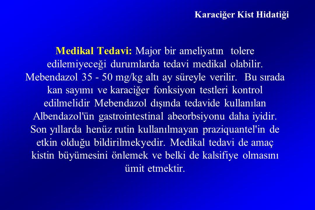 Medikal Tedavi: Major bir ameliyatın tolere edilemiyeceği durumlarda tedavi medikal olabilir.