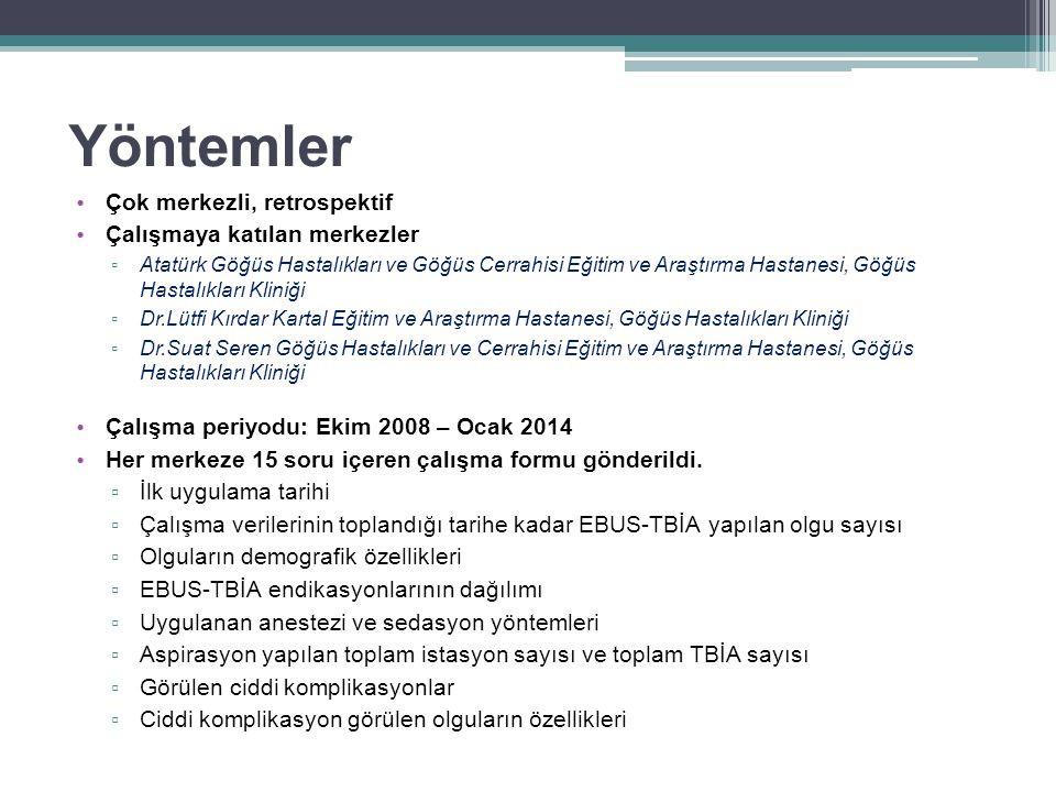 Yöntemler Çok merkezli, retrospektif Çalışmaya katılan merkezler ▫ Atatürk Göğüs Hastalıkları ve Göğüs Cerrahisi Eğitim ve Araştırma Hastanesi, Göğüs