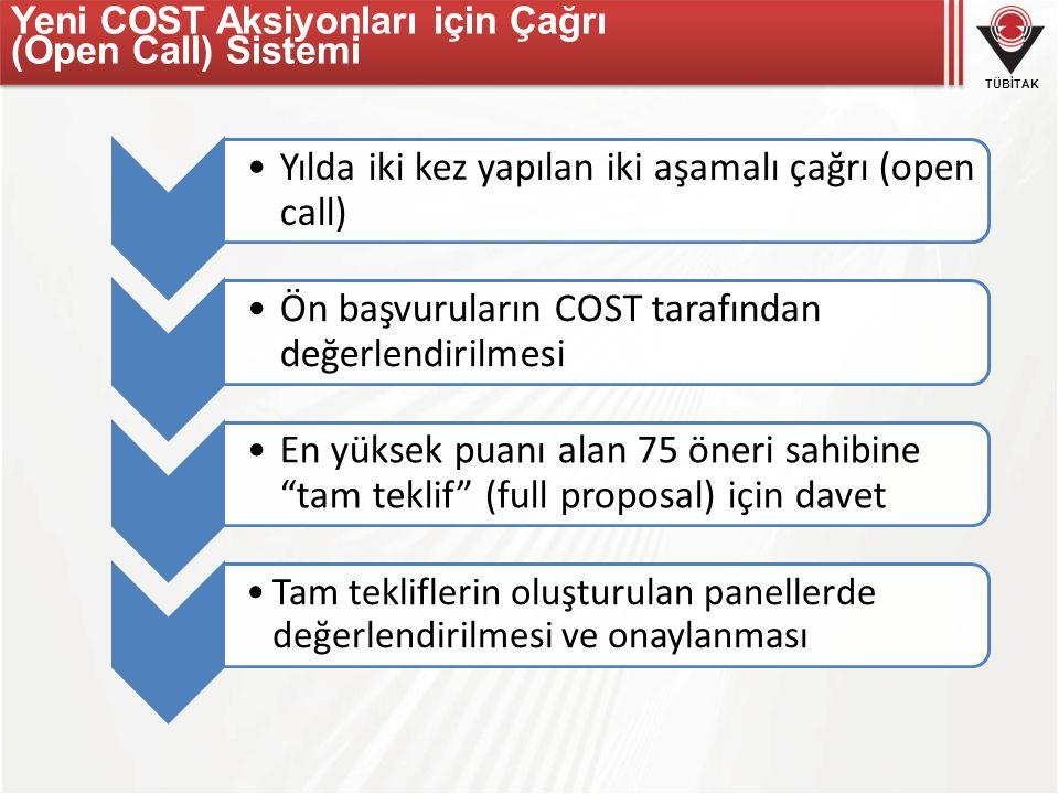 TÜBİTAK Yeni COST Aksiyonları için Çağrı (Open Call) Sistemi Yılda iki kez yapılan iki aşamalı çağrı (open call) Ön başvuruların COST tarafından değer
