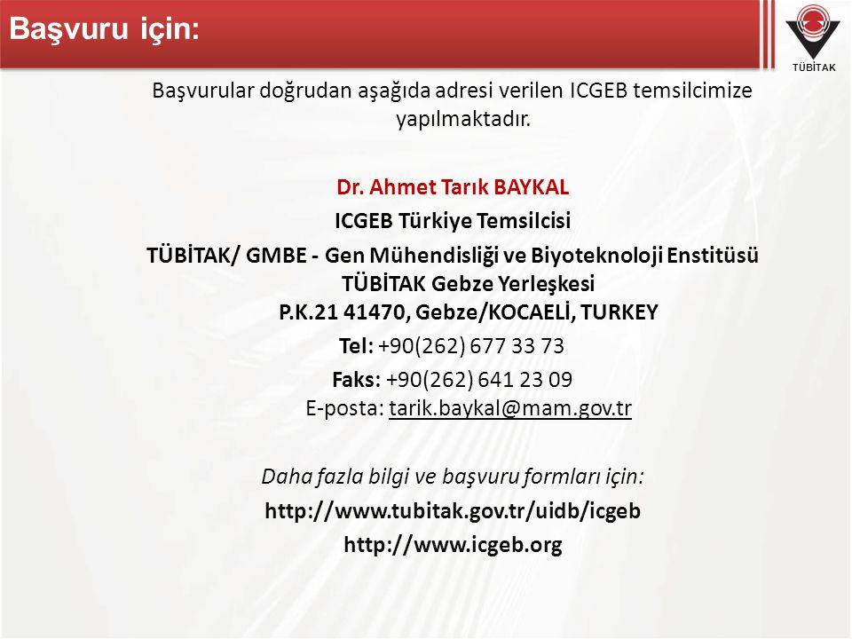 TÜBİTAK Başvuru için: Başvurular doğrudan aşağıda adresi verilen ICGEB temsilcimize yapılmaktadır. Dr. Ahmet Tarık BAYKAL ICGEB Türkiye Temsilcisi TÜB