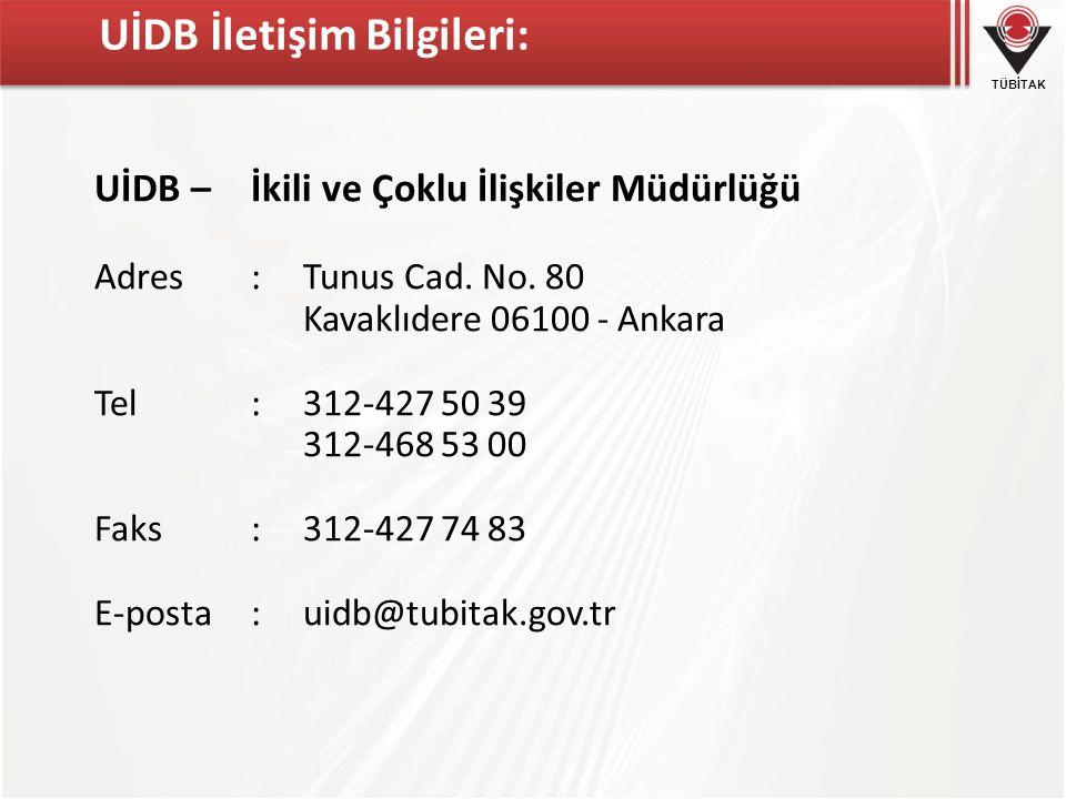 TÜBİTAK UİDB İletişim Bilgileri: UİDB – İkili ve Çoklu İlişkiler Müdürlüğü Adres:Tunus Cad. No. 80 Kavaklıdere 06100 - Ankara Tel:312-427 50 39 312-46