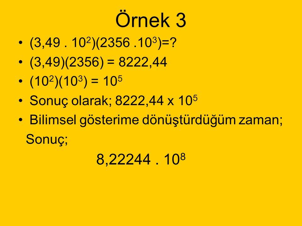 Örnek 2 (5,39. 10 11 m)(7,84. 10 17 m) 5,39. 7,84 = 42,2576 10 11. 10 17 = 10 28 Sonuç: 42,2576. 10 28 m 2 Bilimsel gösterime dönüştürelim = 4,2576. 1